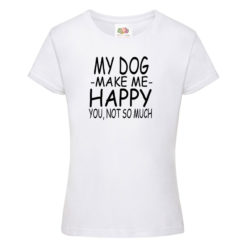 My dog makes me happy majica